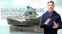 Down Payment Arbitrage: Structuring Deals With Seller Financing