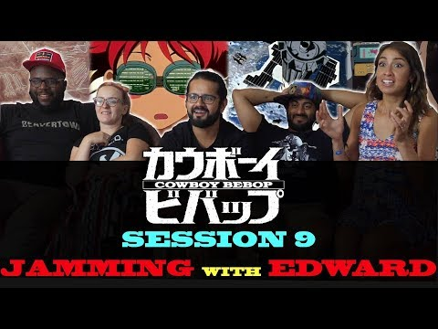 Cowboy Bebop - Session 9 Jamming With Edward - Group Reaction