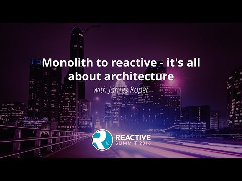 Monolith to reactive - it's all about architecture