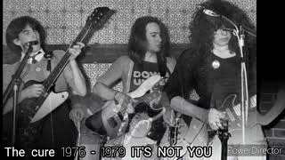 The Cure 1976 - 1979 - IT'S NOT YOu