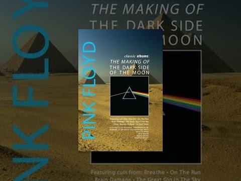 Pink Floyd - Classic Albums: The Dark Side Of The Moon