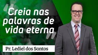 Pr. Lediel dos Santos - Creia nas palavras de vida eterna
