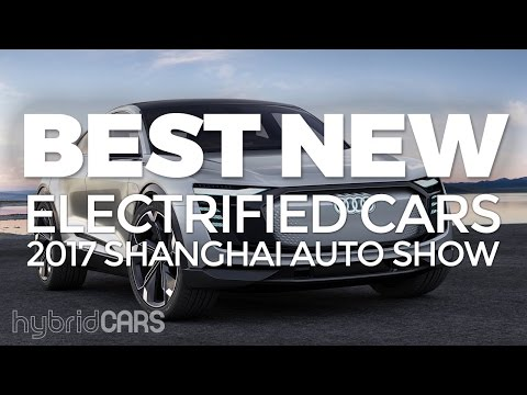 Best New Electrified Cars of The 2017 Shanghai Auto Show