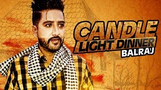 New Punjabi Songs 2016 ● Candle Light Dinner ● Balraj  ● Beat Minister ● Lokdhun Punjabi