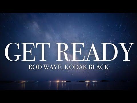 Rod Wave – Get Ready Ft Kodak Black (lyrics)