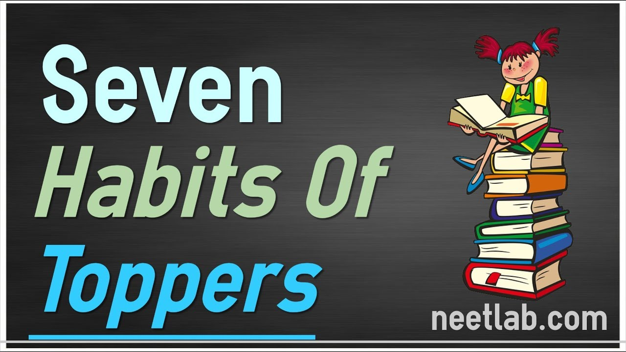 Seven Habits Of Neet Toppers Scientific Traits And Secrets Of Topper Study Habits