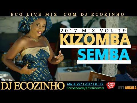 Semba Kizomba Mix 2017 Vol. 19 - Eco Live Mix Com Dj Ecozinho