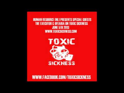 Human Resource Presents Special Guests The Executor & Ofearia On Toxic Sickness Radio / *Gabber*