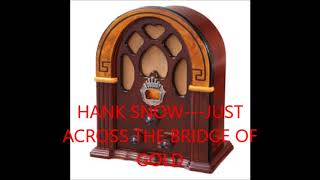 Watch Hank Snow Just Across The Bridge Of Gold video