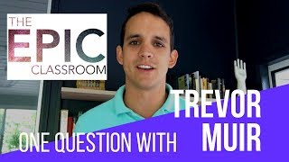 How to Create an Epic Classroom | Trevor Muir