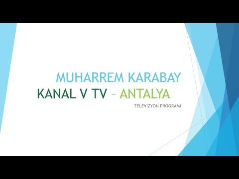 MUHARREM KARABAY - KANAL V ANTALYA TV PROGRAMI 09.02.2018