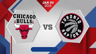 Toronto Raptors vs. Chicago Bulls - January 3, 2018