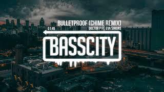 Doctor P - Bulletproof ft. Eva Simons (Chime Remix)