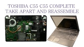 Toshiba C55 C55D Take Apart and ReAssemble