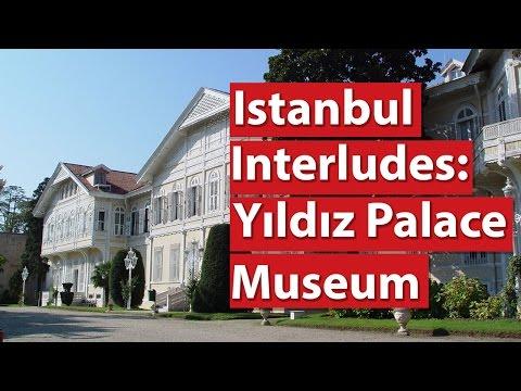 Istanbul Interludes: Yıldız Palace Museum