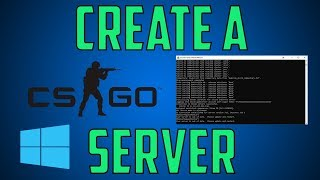 Create a CS:GO Server On Windows | 2018