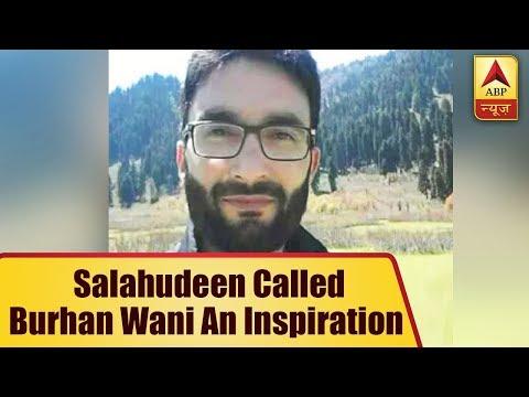 Hizbul Mujaheddin Chief Sayeed Salahudeen had called Burhan Wani an inspiration for Kashmi