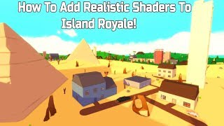 How To Add Realistic Shaders To Roblox (Island Royale)