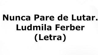 Baixar Ludmila Ferber -  Nunca Pare de Lutar (Letra)