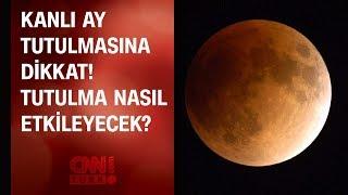 Kanlı ay tutulmasına dikkat! Tutulma nasıl etkileyecek?