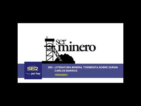 285.- LITERATURA MINERA. TORMENTA SOBRE DURÁN. CARLOS BARROS . 15/02/2021