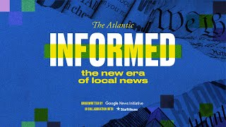 Informed: The New Era  of Local News