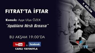 Fıtrat'ta İftar | Ayaklara Mesh Konusu | Ayşe Ulya Özek