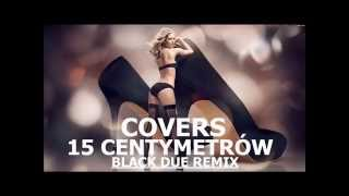 COVERS - 15 CENTYMETRÓW (Black Due Remix)