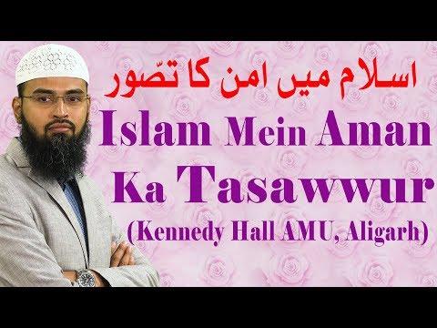 Islam Mein Aman Ka Tasawwur By Adv. Faiz Syed (Kennedy Hall AMU, Aligarh)