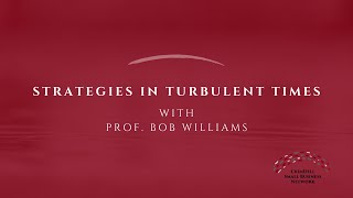 Crisis Conversations with Prof. Bob Williams | Strategies in Turbulent Times