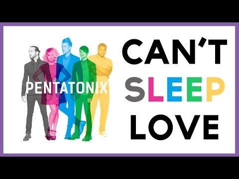 Can't Sleep Love- Pentatonix (LYRICS)