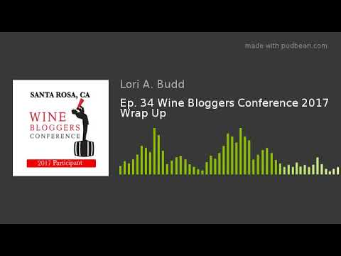 Ep. 34 Wine Bloggers Conference 2017 Wrap Up