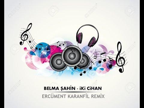 Belma Şahin - İki Cihan (Ercüment Karanfil Remix)