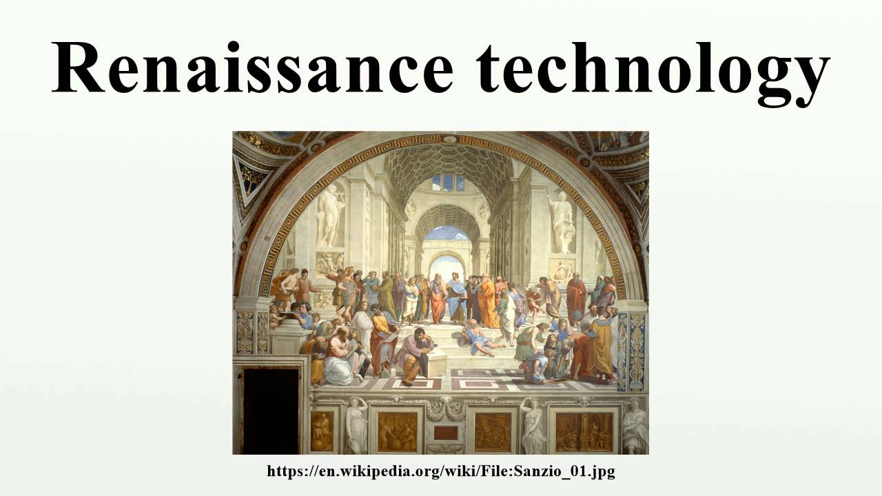 the technological advancements during the renaissance period Elizabethan science and technology the although many scientific discoveries were made during this period all of these technological advancements and.