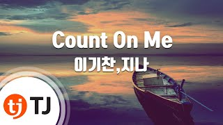 Download Mp3  Tj노래방  Count On Me - 이기찬,지나  Count On Me - Lee Ki Chan With G.na  / Tj Karaoke