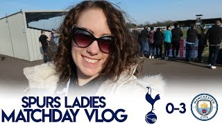 BACK WATCHING THE LADIES! | MATCHDAY VLOG: Spurs 0-3 Man City | Women's FA Cup 2018/19
