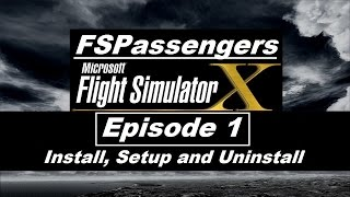 Let's Play FSX: FSPassengers - Episode 1: How to Install, Setup and Uninstall FSPassengers
