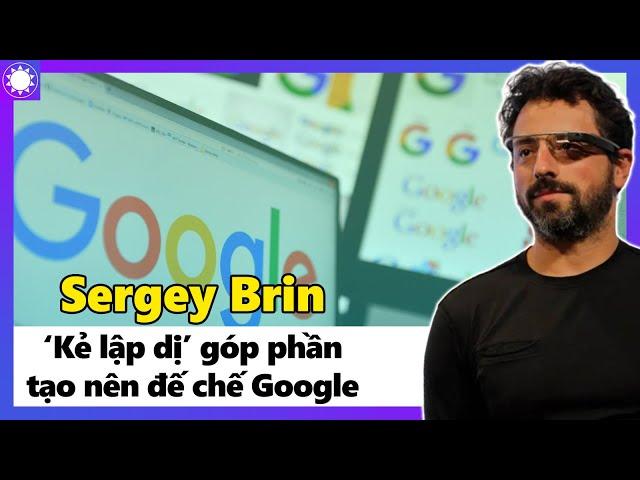 """[Người Thành Công] Sergey Brin – Kẻ """"Lập Dị"""" Góp Phần Tạo Nên Đế Chế Google"""
