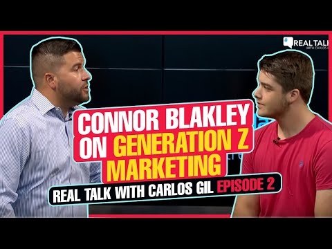 Connor Blakley on Generation Z Marketing - Real Talk With Carlos Gil Episode 2