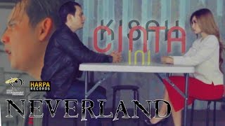 NEVERLAND - KISAH CINTA INI - Official Music Video