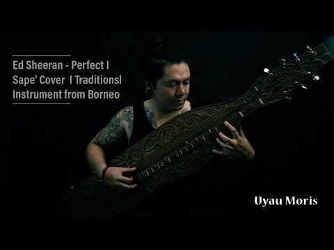 Ed Sheeran - Perfect I Sape' Cover - Uyau Moris I Traditionsl Instrument from Borneo