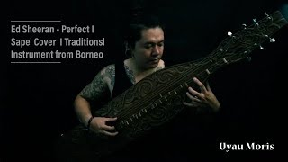Ed Sheeran - Perfect I Sape' Cover - Uyau Moris I Traditionsl Instrument from Borneo - Stafaband