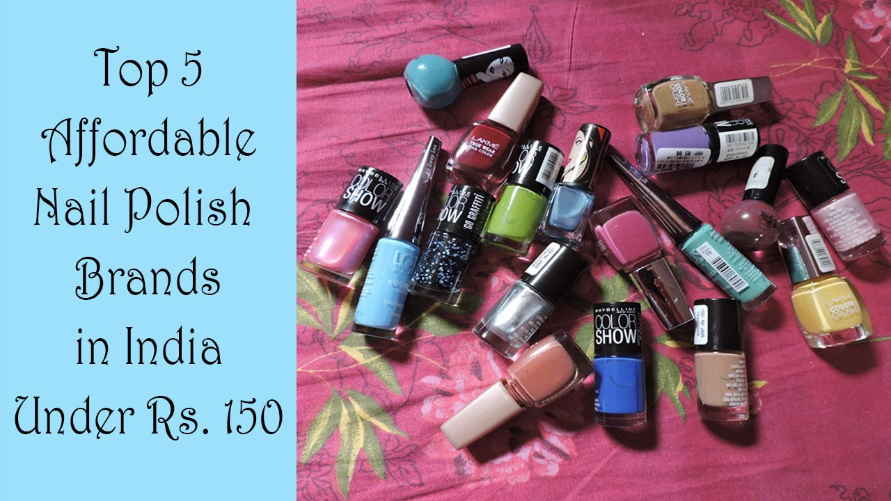 Top 5 Affordable Nail Polish Brands in India Under Rs. 150/- + Demo ...