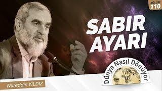 110) Sabır Ayarı   Nureddin Yıldız   Dünya Nasıl Dönüyor?