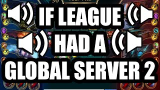 If League Had A Global Server 2