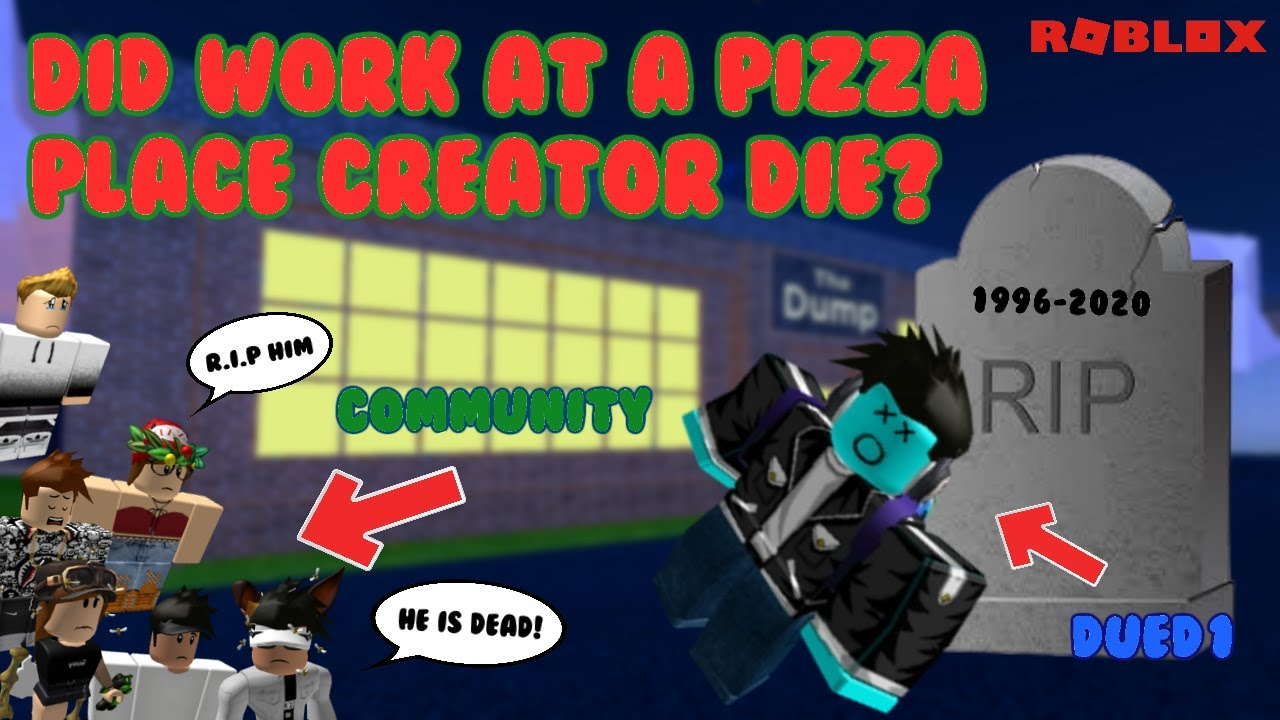 Did Work At A Pizza Place Creator Die Roblox Youtube