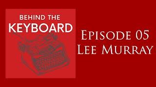 Behind the Keyboard 05 - Lee Murray