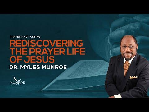 Rediscovering The Prayer Life of Jesus | Dr. Myles Munroe