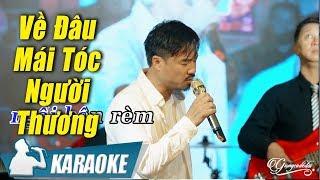 Karaoke Về Đâu Mái Tóc Người Thương Tone Nam - Quang Lập | Nhạc Vàng Bolero Karaoke