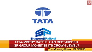 Tata-Mistry battle: Can debt-ridden SP Group monetise its crown jewel?